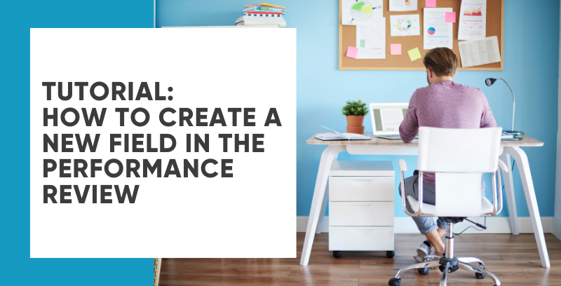 How To Create a new field in the Performance Review Data