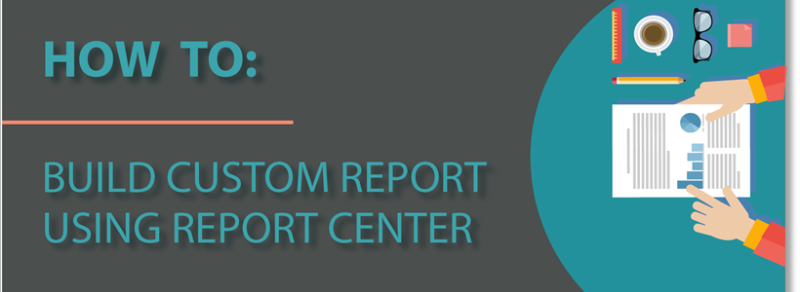 How to build custom report using Report Center