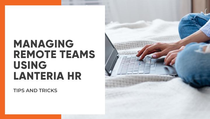Managing Remote Teams using Lanteria HR