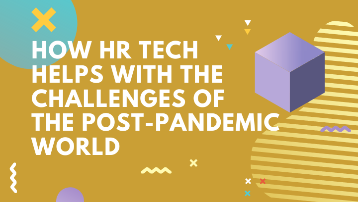 How HR Tech helps with the challenges of the post-pandemic world
