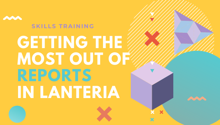Getting the most out of Reports in Lanteria