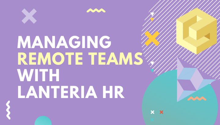 Managing remote teams with Lanteria HR